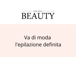 Articolo a cura di Non solo Beauty
